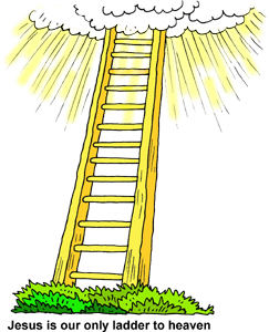 Jesus is our only ladder to heaven