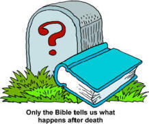 Only the Bible tells us what happens after death